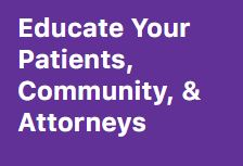 Educate Your Patients, Community, and Attorneys. Here is How.